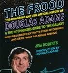 The Frood: The Authorised And Very Official History Of Douglas Adams & The Hitch Hiker's Guide To The Galaxy by Jem Roberts (book review).