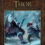 Myths And Legends: Thor: Viking God Of Thunder by Graeme Davis (book review).