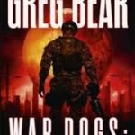 War Dogs (book 1) by Greg Bear (book review).