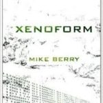 Xenoform by Mike Berry (book review).