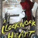 A Clockwork Heart (The Chronicles Of Light And Shadow book two) by Liesel Schwarz (book review).