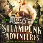 The Mammoth Book Of Steampunk Adventures edited by Sean Wallace (book review).
