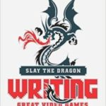 Slay The Dragon: Writing Great Video Games by Robert Denton Bryant & Keith Giglio (book review).