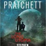 The Long Utopia (The Long Earth Cycle book 4) by Terry Pratchett and Stephen Baxter (book review).