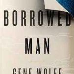 A Borrowed Man by Gene Wolfe (book review).
