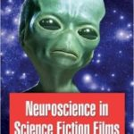 Neuroscience In Science Fiction Films by Sharon Packer, M.D. (book review).