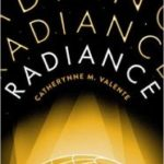 Radiance by Catherynne M. Valente (book review).