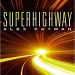 Superhighway (Superhighway Trilogy book 1) by Alex Fayman (book review).