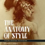 The Anatomy Of Style: Figure Drawing Techniques by Patrick J. Jones (book review).