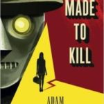 Made To Kill by Adam Christopher (book review).