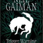 Trigger Warning: Short Stories & Disturbances by Neil Gaiman (book review).