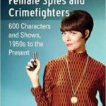 Television's Female Spies And Crimefighters by Karen A. Romanko (book review).
