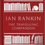 The Travelling Companion: For As Long As It Takes To Get There  by Ian Rankin  (book review)