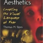 Horror Film Aesthetics: Creating The Visual Language Of Fear by Thomas M. Sipos (book review).