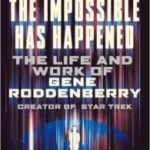 The Impossible Has Happened: The Life And Work Of Gene Roddenberry by Lance Parkin (book review).