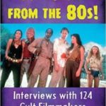 It Came From The 80s!: Interviews With 214 Cult Filmmakers by Francesco Borseti (book review).