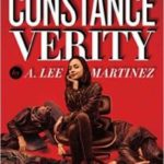 The Last Adventure Of Constance Verity by A. Lee Martinez (book review).