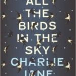 All The Birds In The Sky by Charlie Jane Anders   (book review)