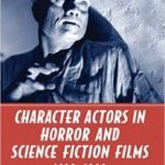 Character Actors In Horror And Science Fiction Films: 1930-1960 by Laurence Raw (book review).