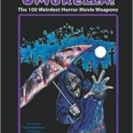 Death By Umbrella: The 100 Weirdest Horror Movie Weapons by Christopher Lombardo and Jeff Kirschner (book review).