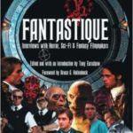 Fantastique: Interviews With Horror, Sci-Fi & Fantasy Filmmakers Volume 1 edited by Tony Earshaw (book review).