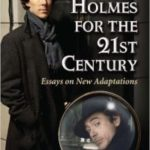 Sherlock Holmes For The 21st Century: Essays On New Adaptations edited by Lynette Porter (book review).