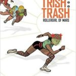 Trish Trash: Rollergirl Of Mars Vol. 1 by Jessica Abel   (graphic novel review)