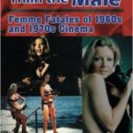 Deadlier Than The Male: Femme Fatales Of 1960s And 1970s Cinema by Douglas Brode (book review).