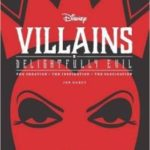 Disney Villains: Delightfully Evil: The Creation, The Inspiration, The Fascination by Jen Darcy (book review).