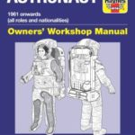 Astronaut: 1961 Onwards (All Roles And Nationalities) Owners' Workshop Manual by Ken MacTaggert   (book review)