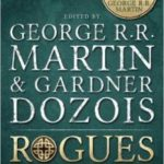 Rogues edited by George R.R. Martin & Gardner Dozois (book review).