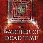 The Watcher Of Dead Time (book 3 of The Relic Guild) by Edward Cox (book review).