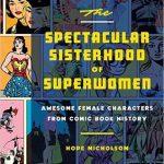 The Spectacular Sisterhood Of SuperWomen by Hope Nicholson (book review).