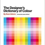 The Designer's Dictionary Of Colour by Sean Adams  (book review)