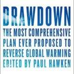 Drawdown: The Most Comprehensive Plan Ever Proposed To Reverse Global Warming, edited by Paul Hawken (book review).