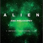 Alien And Philosophy edited by Jeffrey Ewing and Kevin S. Decker (book review).