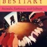 The Animated Bestiary: Animals, Cartoons And Culture by Paul Wells  (book review)