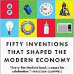 Fifty Things That Made The Modern Economy by Tim Harford   (book review)