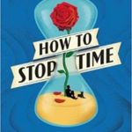 How To Stop Time by Matt Haig  (book review)