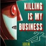 Killing Is My Business by Adam Christopher (book review).