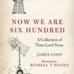 Now We Are Six Hundred: A Collection Of Time Lord Verse by James Goss and illustrated by Russell T Davies (book review).
