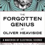 The Forgotten Genius Of Oliver Heaviside by Basil Mahon (book review).