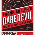 Frank Miller's Daredevil And The Ends Of Heroism by Paul Young (book review).