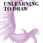Unlearning To Draw (Learning To See book 4) by Peter Jenny  (book review)