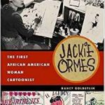 Jackie Ormes: The First African American Woman Cartoonist by Nancy Goldstein (book review).