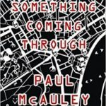 Something Coming Through by Paul McAuley (book review).