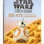 Star Wars Cookbook: BB-ATE Awaken To The Force Of Breakfast And Brunch by Lara Starr (book review).