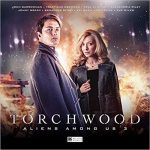 Torchwood – Aliens Among Us: part 3 by Tim Foley, Joseph Lidster, Helen Goldwyn and James Goss (CD review).