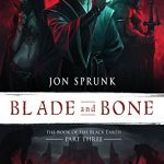 Blade And Bone (Book Of The Black Earth Part Three) by Jon Sprunk (book review).