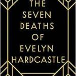 The Seven Deaths Of Evelyn Hardcastle by Stuart Turton (book review).